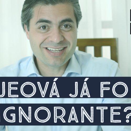 Jeová já foi ignorante?