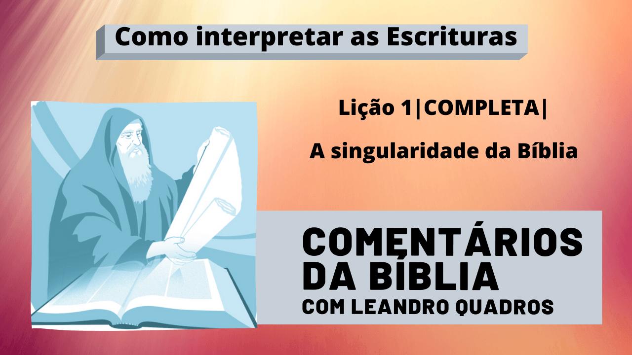 A singularidade da Bíblia – Lição 1 – Comentários de Leandro Quadros