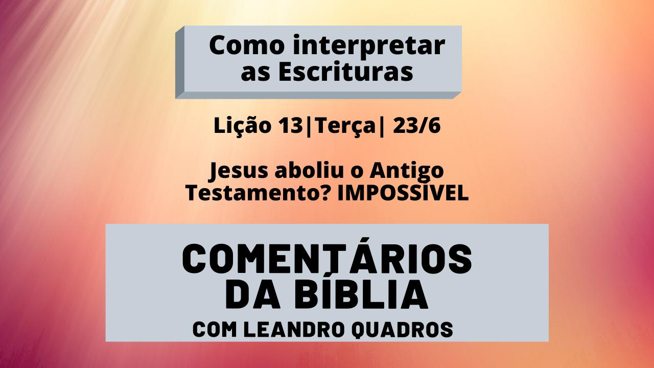 Terça 23/6 – Jesus aboliu o Antigo Testamento? IMPOSSÍVEL