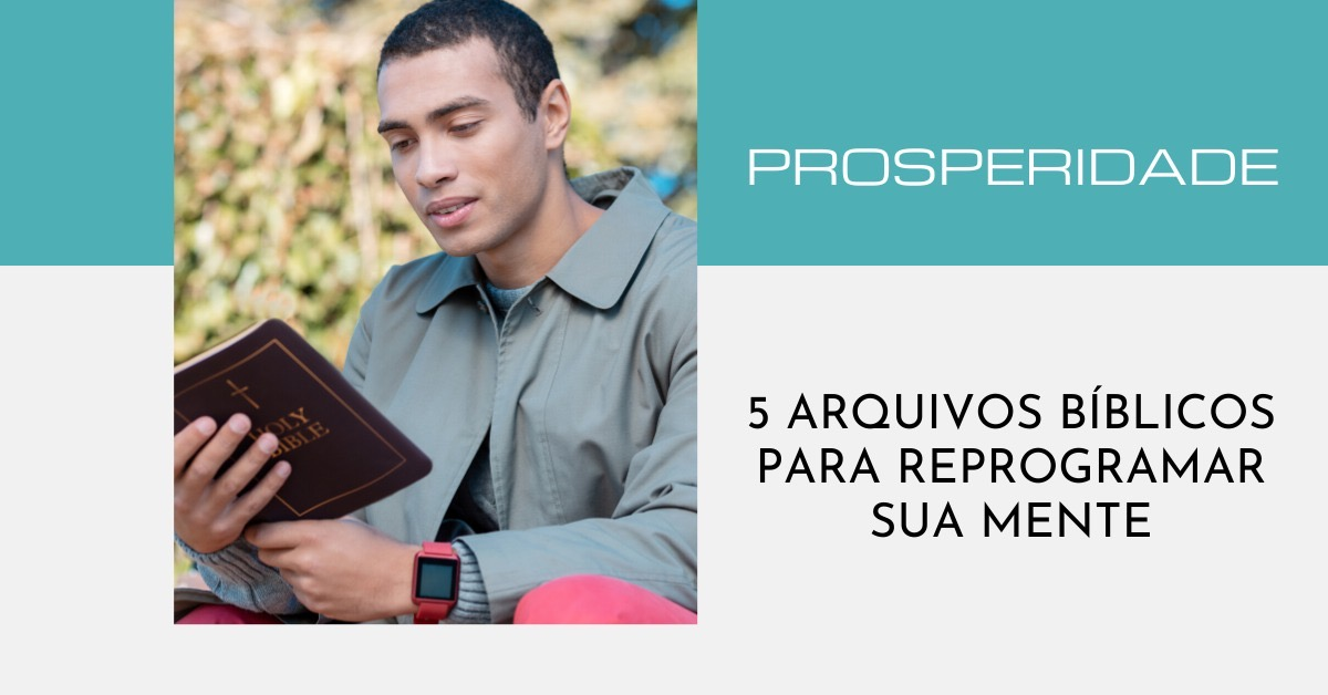 Prosperidade: 5 Arquivos Bíblicos Para Sua Mente