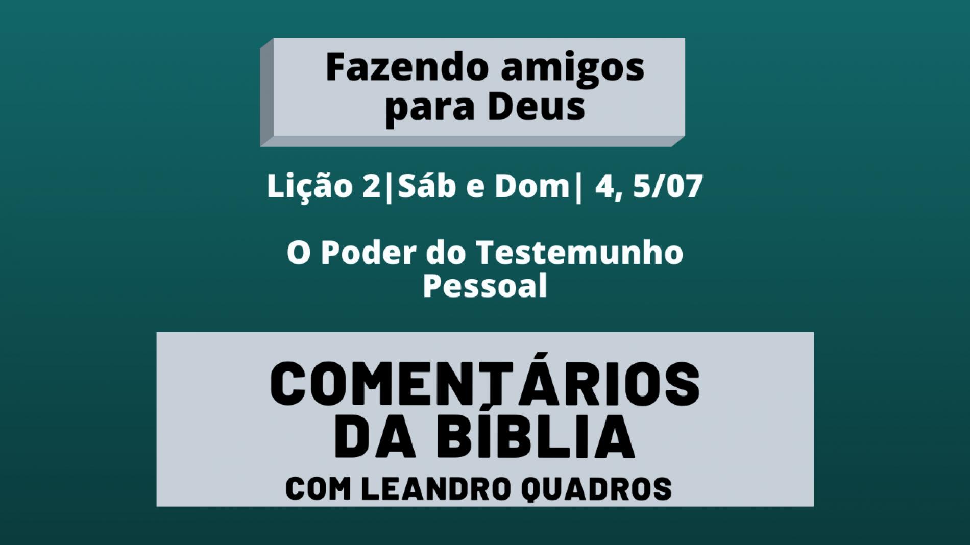 Sábado e Domingo |04 e 05/07| O Poder do Testemunho Pessoal – Lição 2 – Leandro Quadros