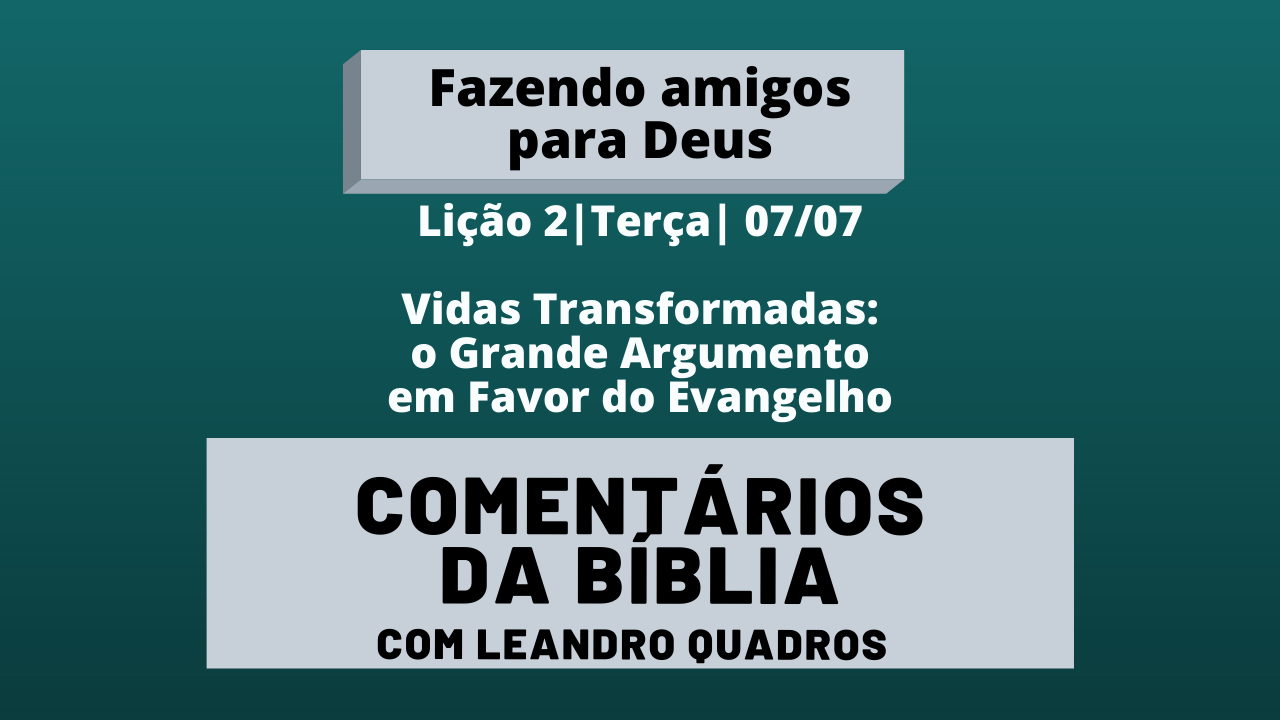 Terça 07/07 – Vidas Transformadas: o Grande Argumento em Favor do Evangelho