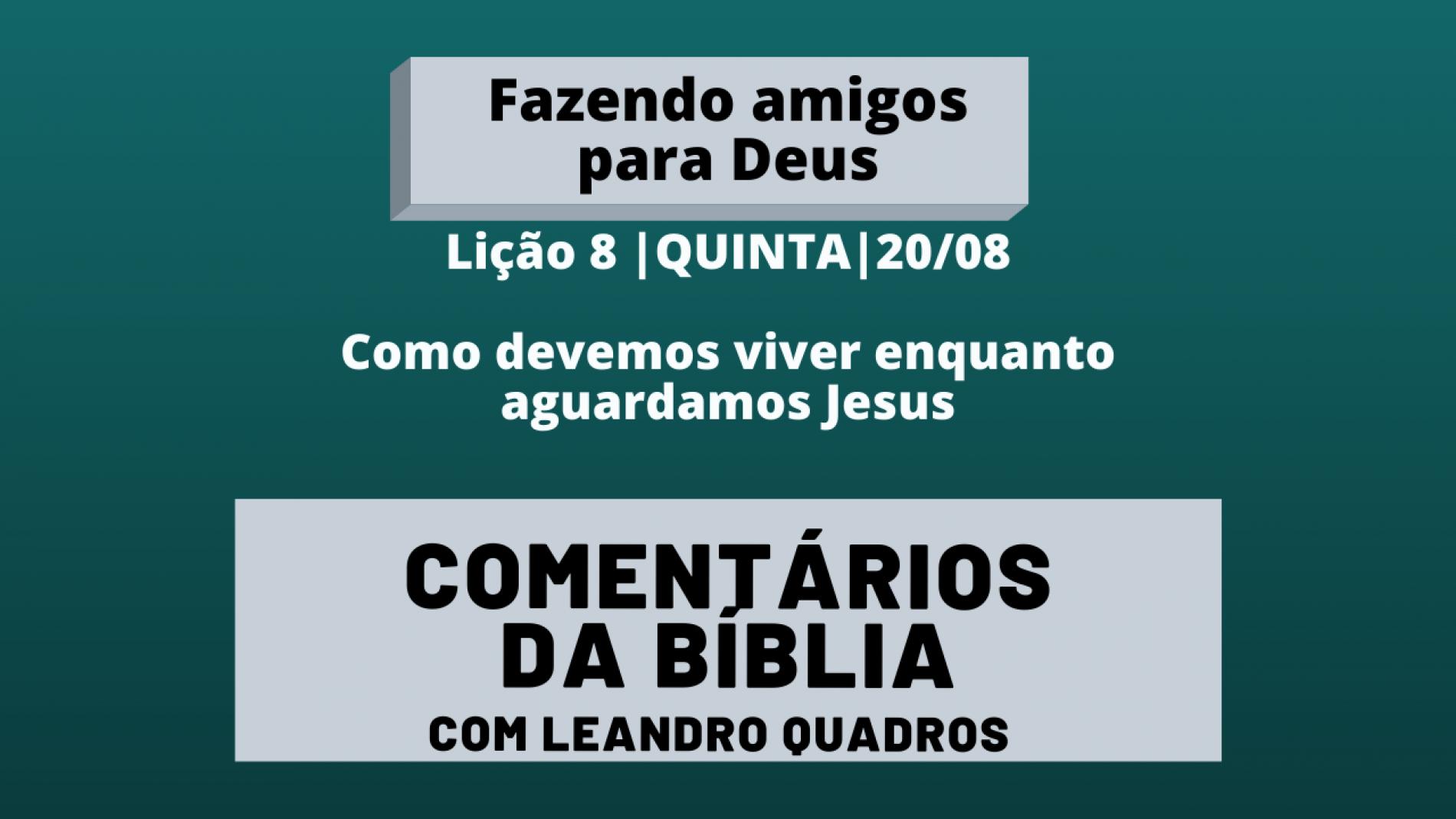 Quinta | 20/08| Como devemos viver enquanto aguardamos Jesus