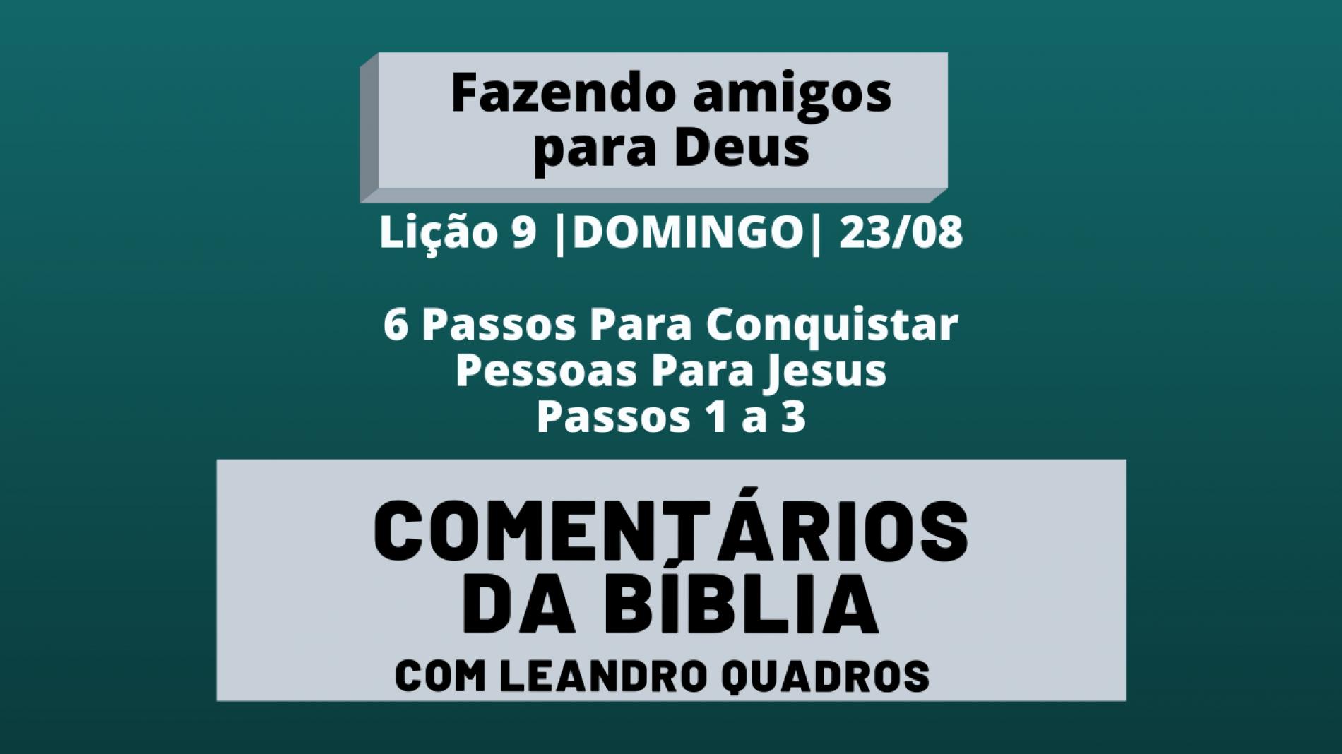 Domingo 23/08 – 6 Passos Para Conquistar Pessoas Para Jesus – Passos 1 a 3