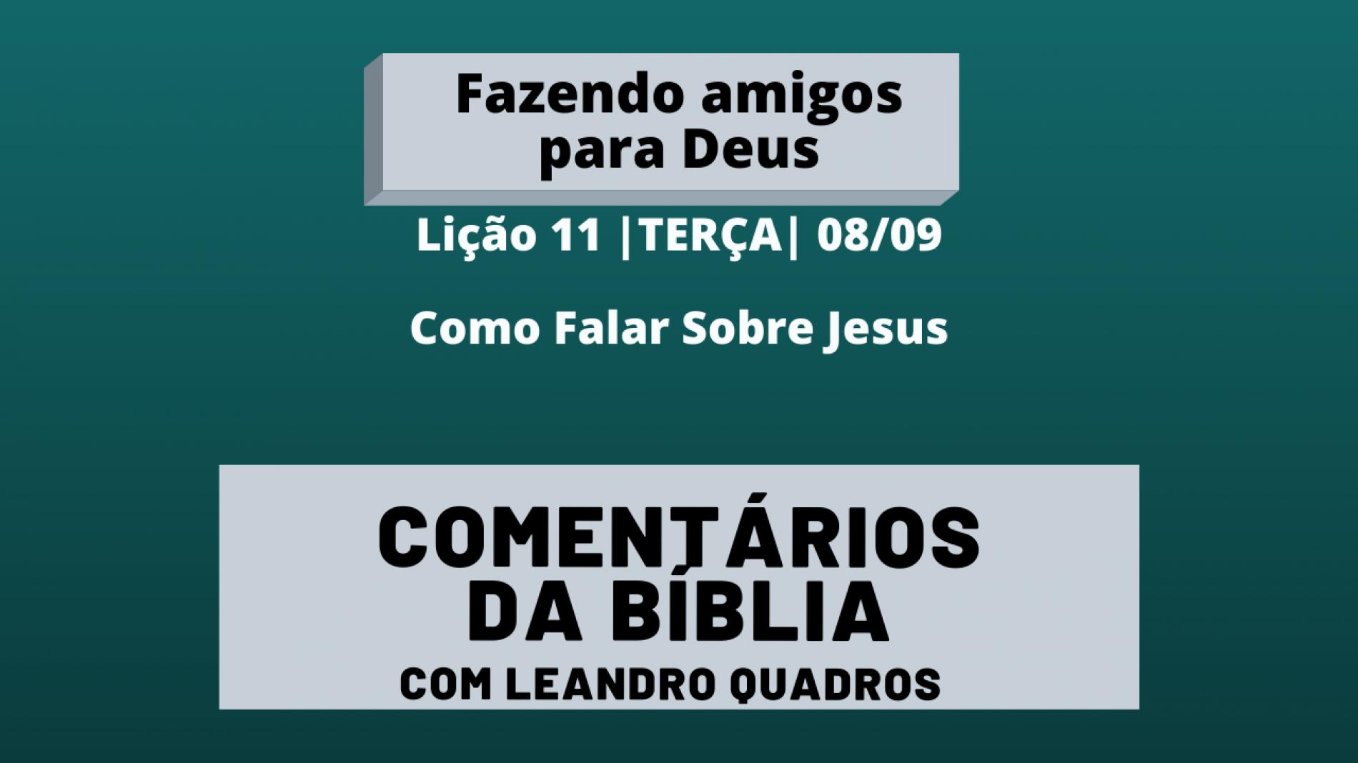 Terça |08/09| Como Falar Sobre Jesus – Lição 11