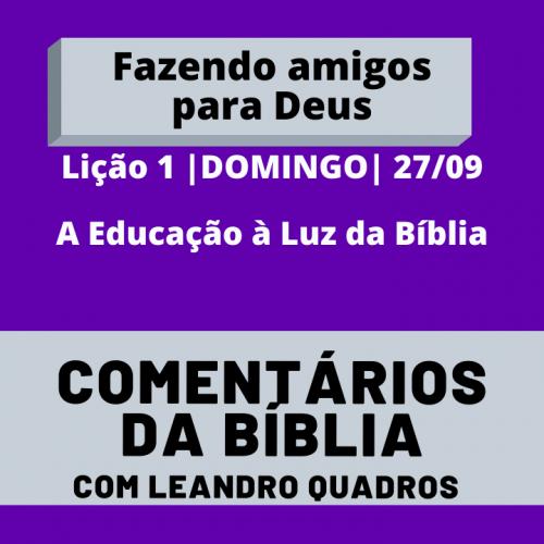 DOMINGO |27/09| A Educação à Luz da Bíblia – Lição 1 – Leandro Quadros