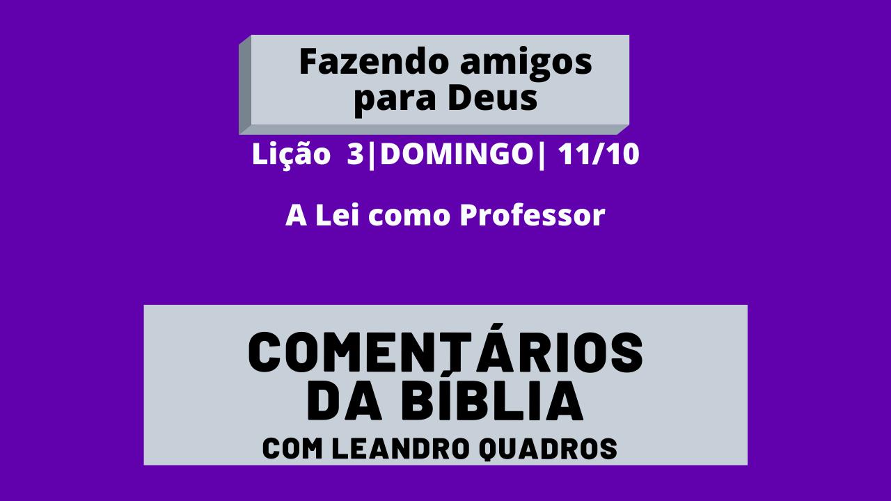 Domingo  11/10  A Lei como Professor – Lição 3 – Leandro Quadros – Escola Sabatina IASD