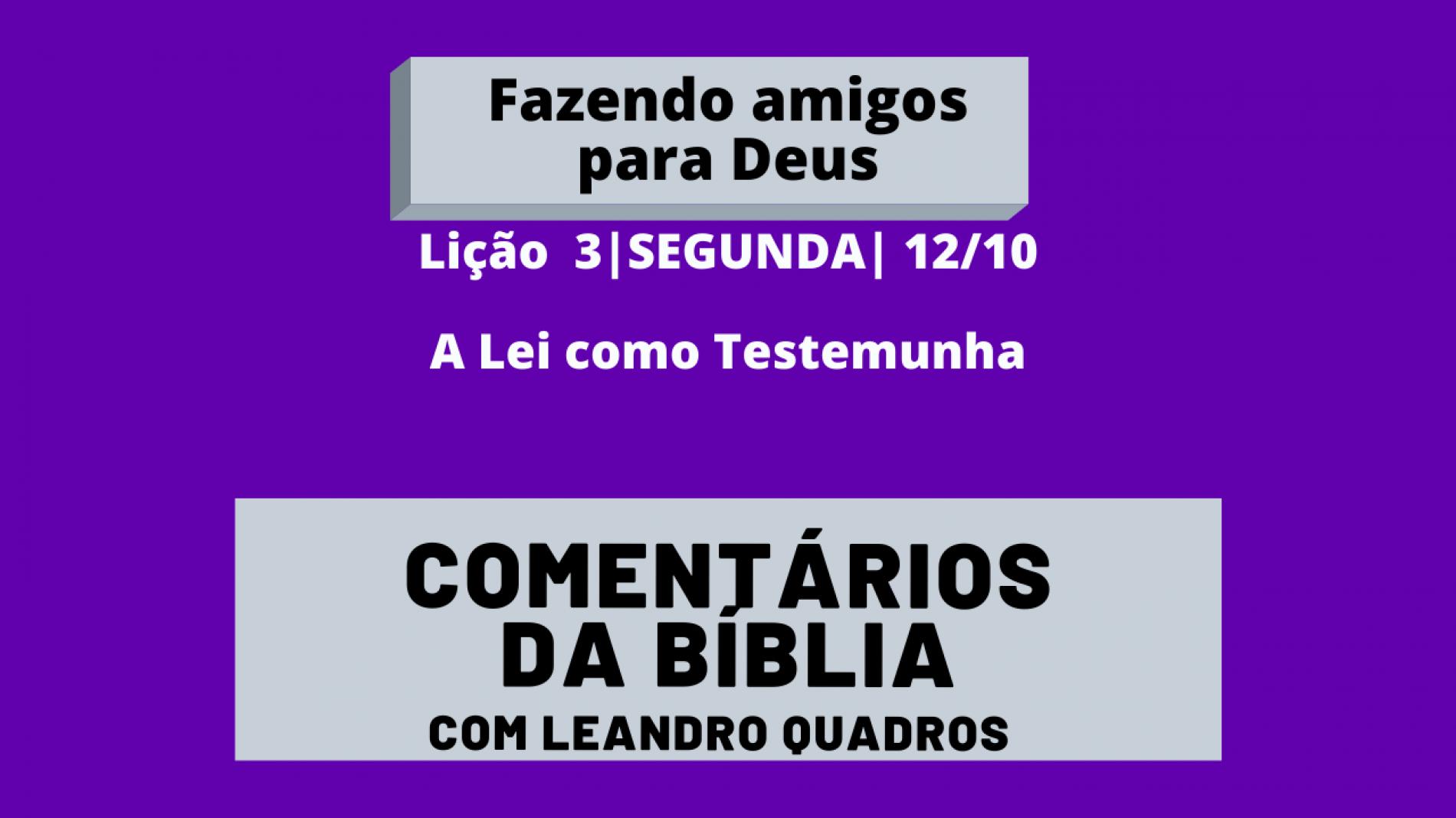 Segunda  12/10  A Lei como Testemunha – Lição 3
