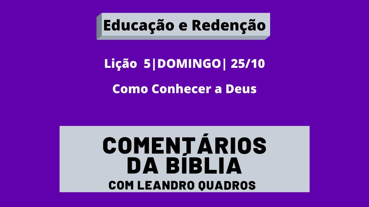 Domingo |25/10| Como Conhecer a Deus – Lição 5