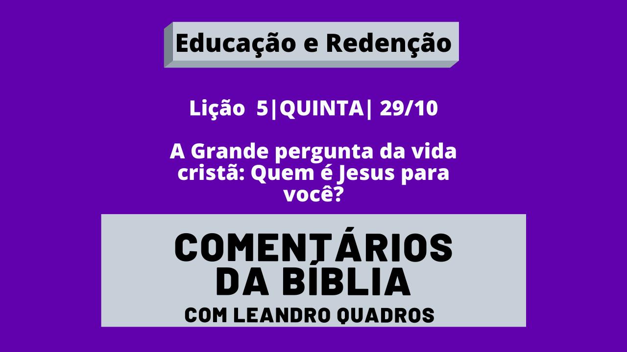 Quinta |29/10| A Grande pergunta da vida cristã: Quem é Jesus para você? – Leandro Quadros