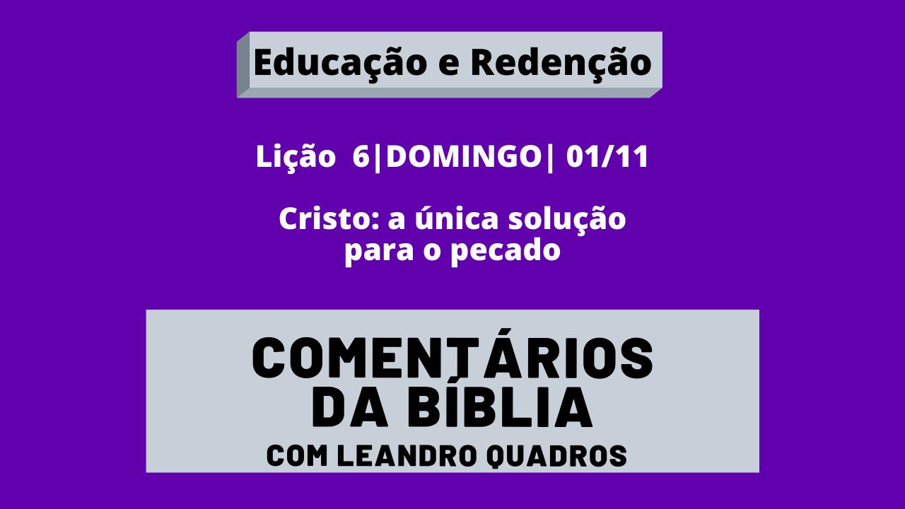 Domingo |01/11| Cristo: a única solução para o pecado – Lição 6