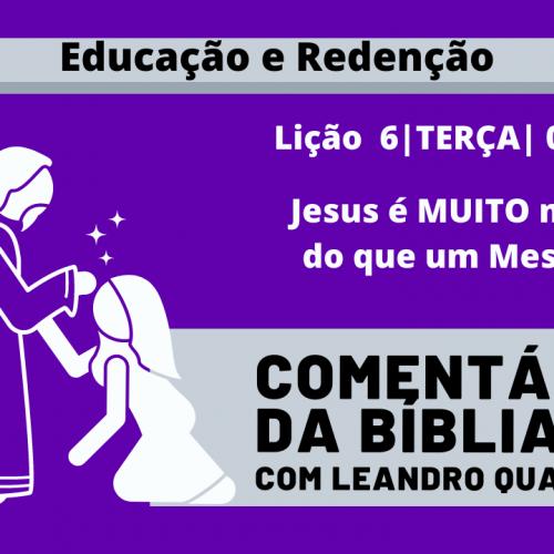 Terça  03/11  Jesus é MUITO mais do que um Mestre – Lição 6 – Leandro Quadros