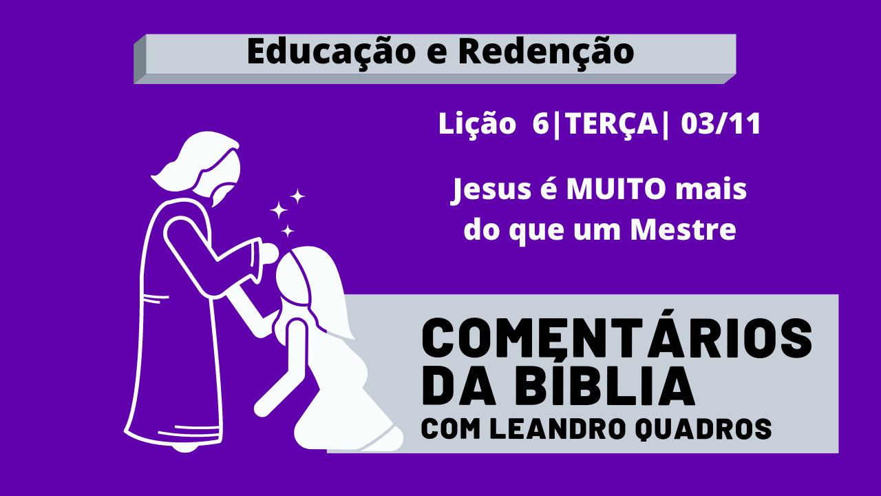 Terça |03/11| Jesus é MUITO mais do que um Mestre – Lição 6 – Leandro Quadros