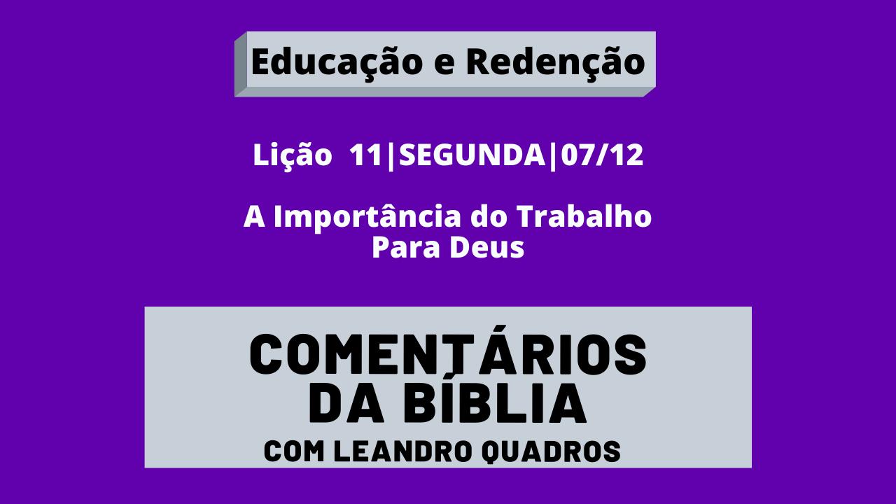 Segunda |07/12| A Importância do Trabalho Para Deus – Lição 11 – Leandro Quadros