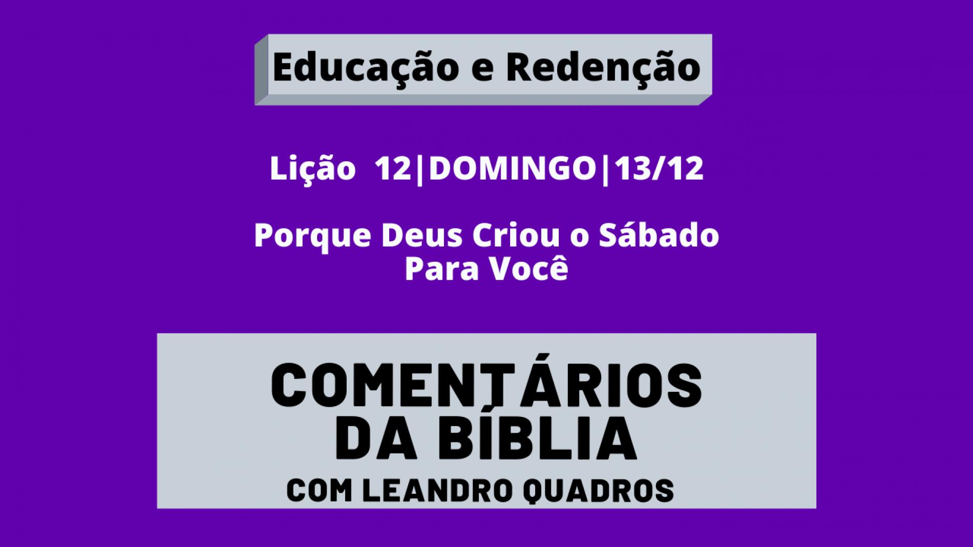 Domingo |13/12| Porque Deus Criou o Sábado Para Você – Lição 12