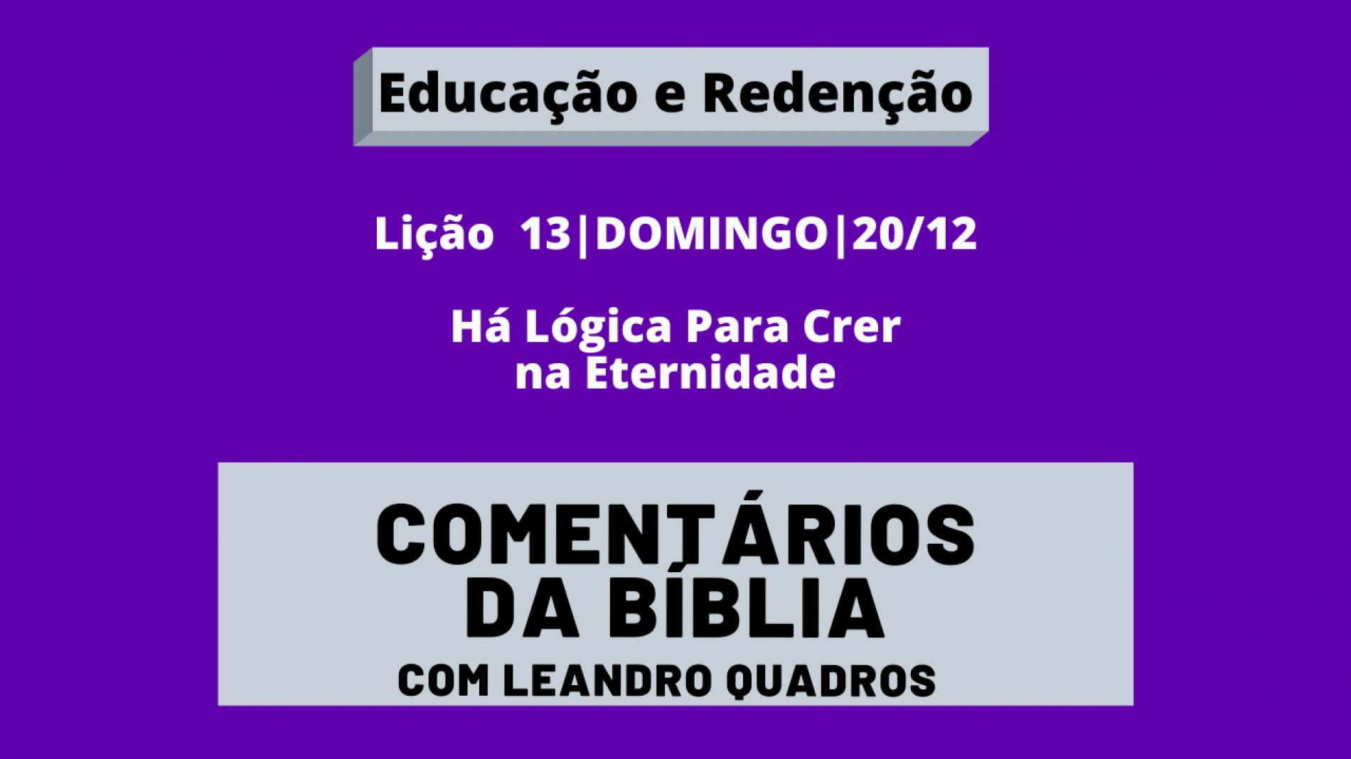 Domingo |20/12| Há Lógica Para Crer na Eternidade – Lição 13