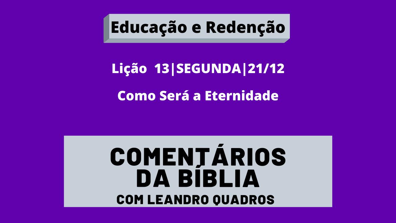 SEGUNDA |21/12| Como Será a Eternidade – Lição 13