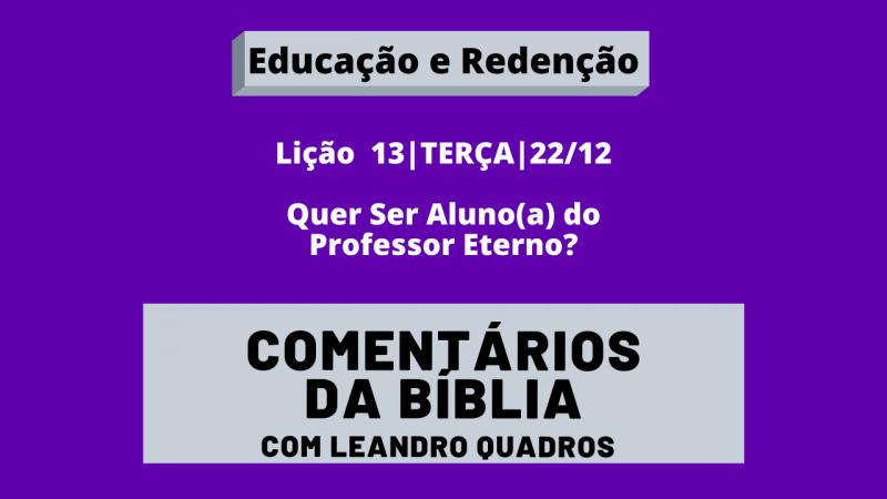 Terça |22/12| Quer Ser Aluno(a) do Professor Eterno? – Lição 13