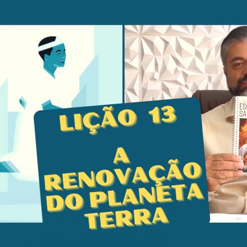 Lição 13 – A renovação do planeta Terra – Isaías 65 e 66